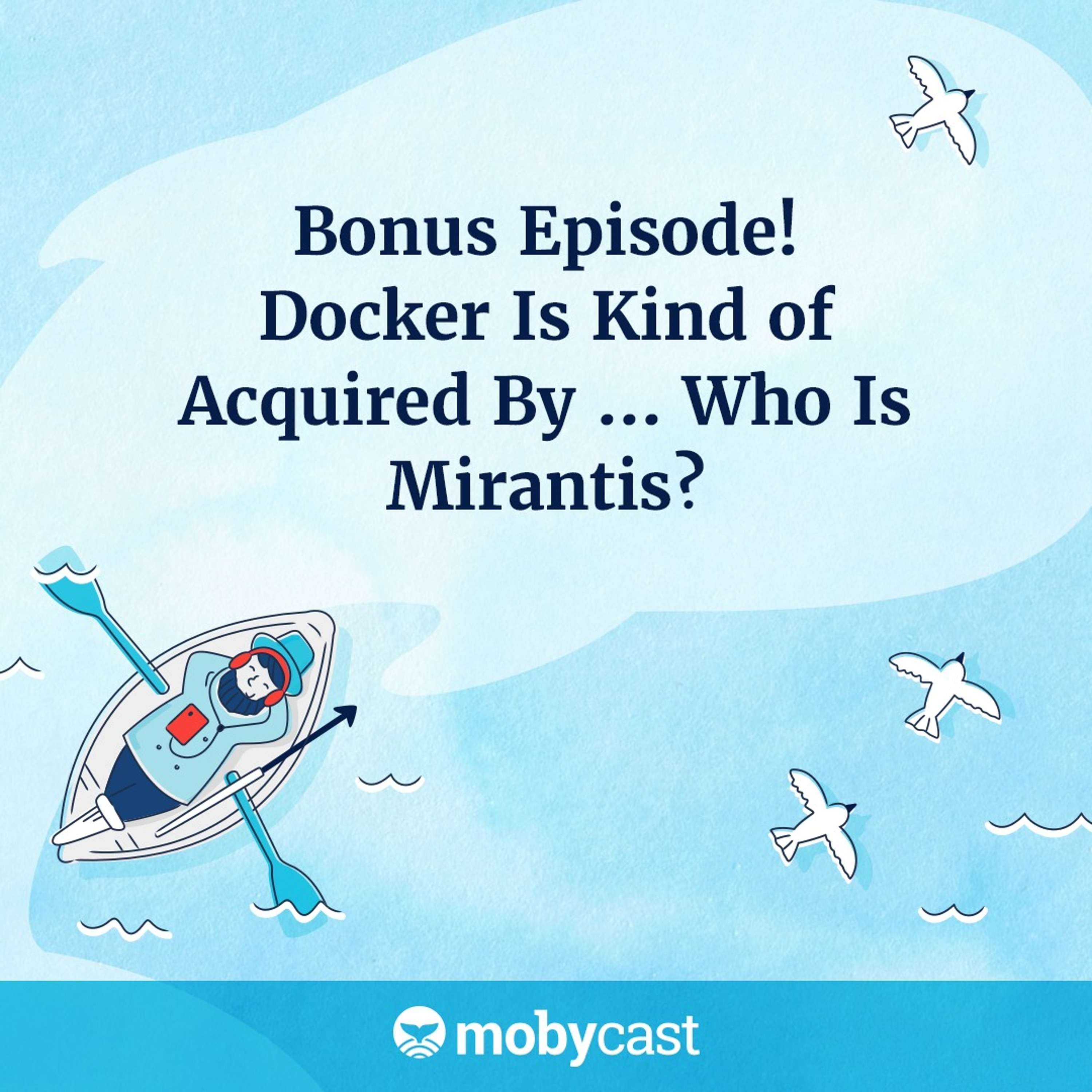 Bonus Episode! Docker Is Kind of Acquired By ... Who Is Mirantis?