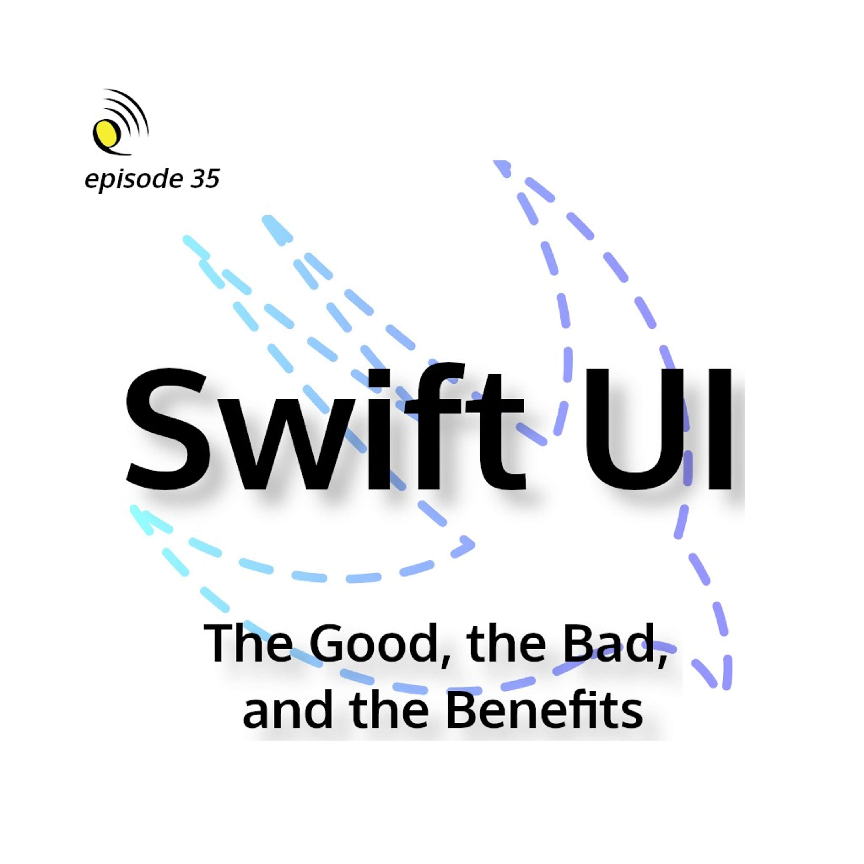SwiftUI - The Good, the Bad, and the Benefits
