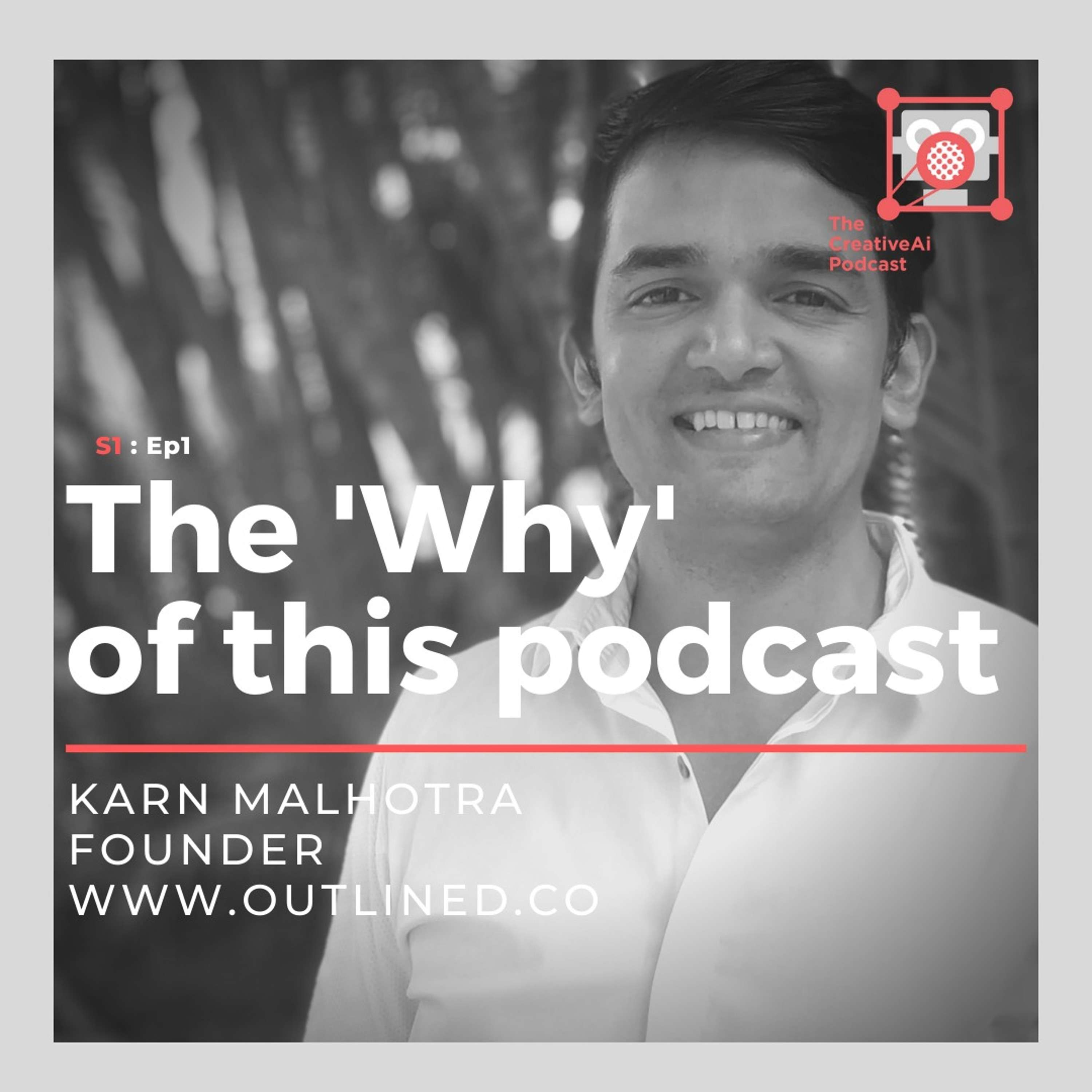 S1 : Ep1 - The Why of The CreativeAi Podcast with Karn Malhotra of Outlined.co