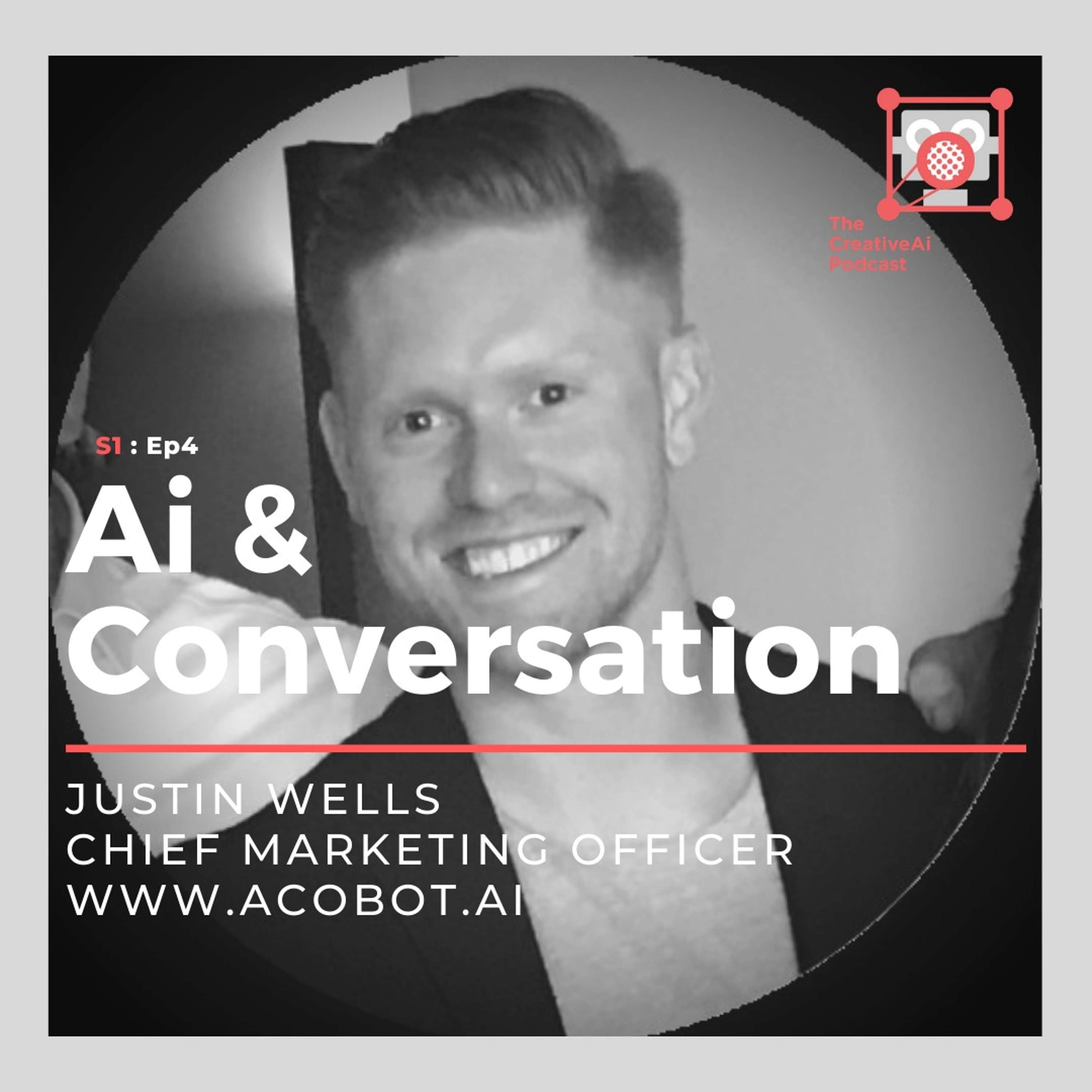 S1 : Ep4 - Ai & Conversation with Justin Wells of Acobot.ai