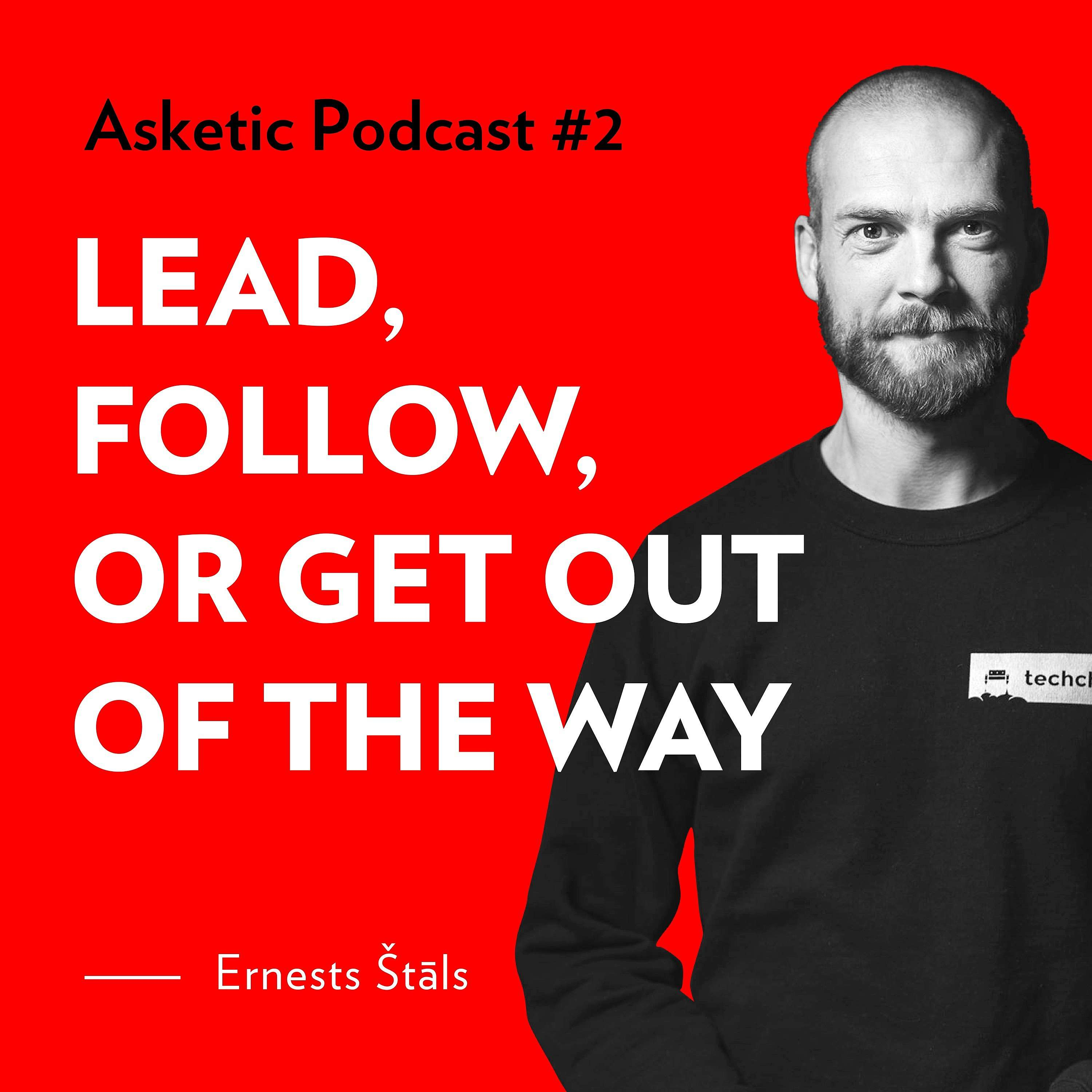 Asketic Podcast #2 Ernests Štāls — Lead, Follow or Get Out of The Way