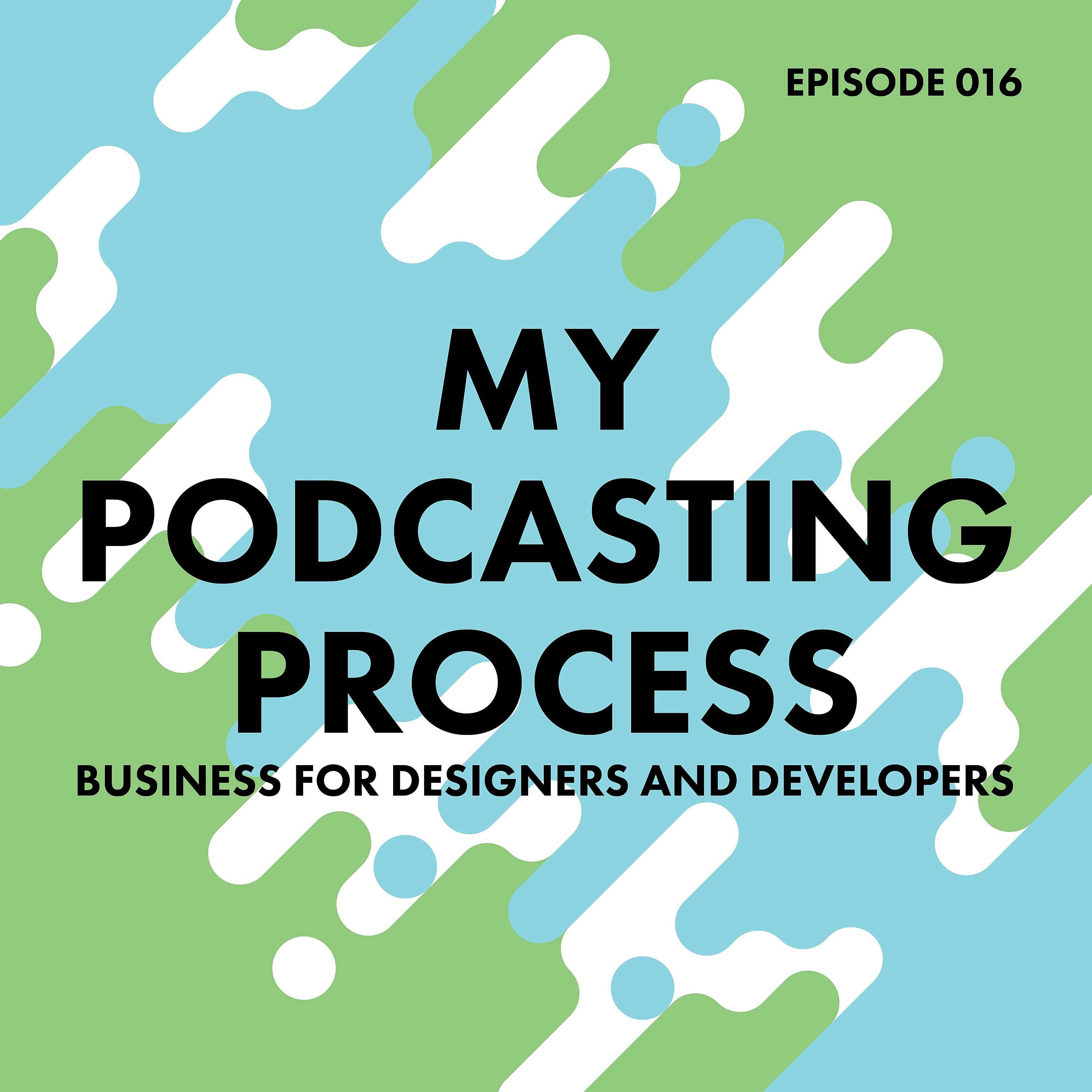 16. My Podcasting Process