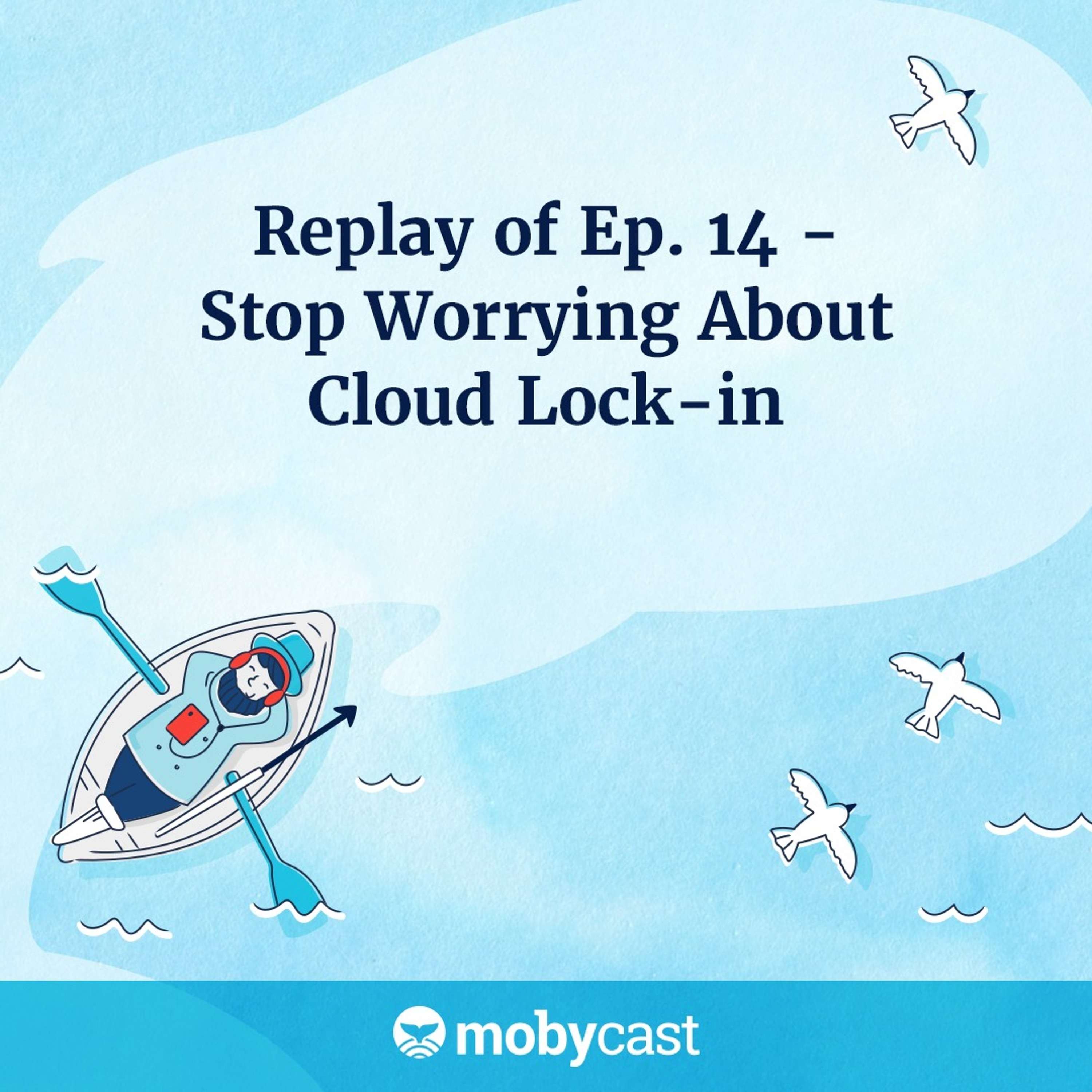 Replay of Ep 14. Stop Worrying About Cloud Lock-in