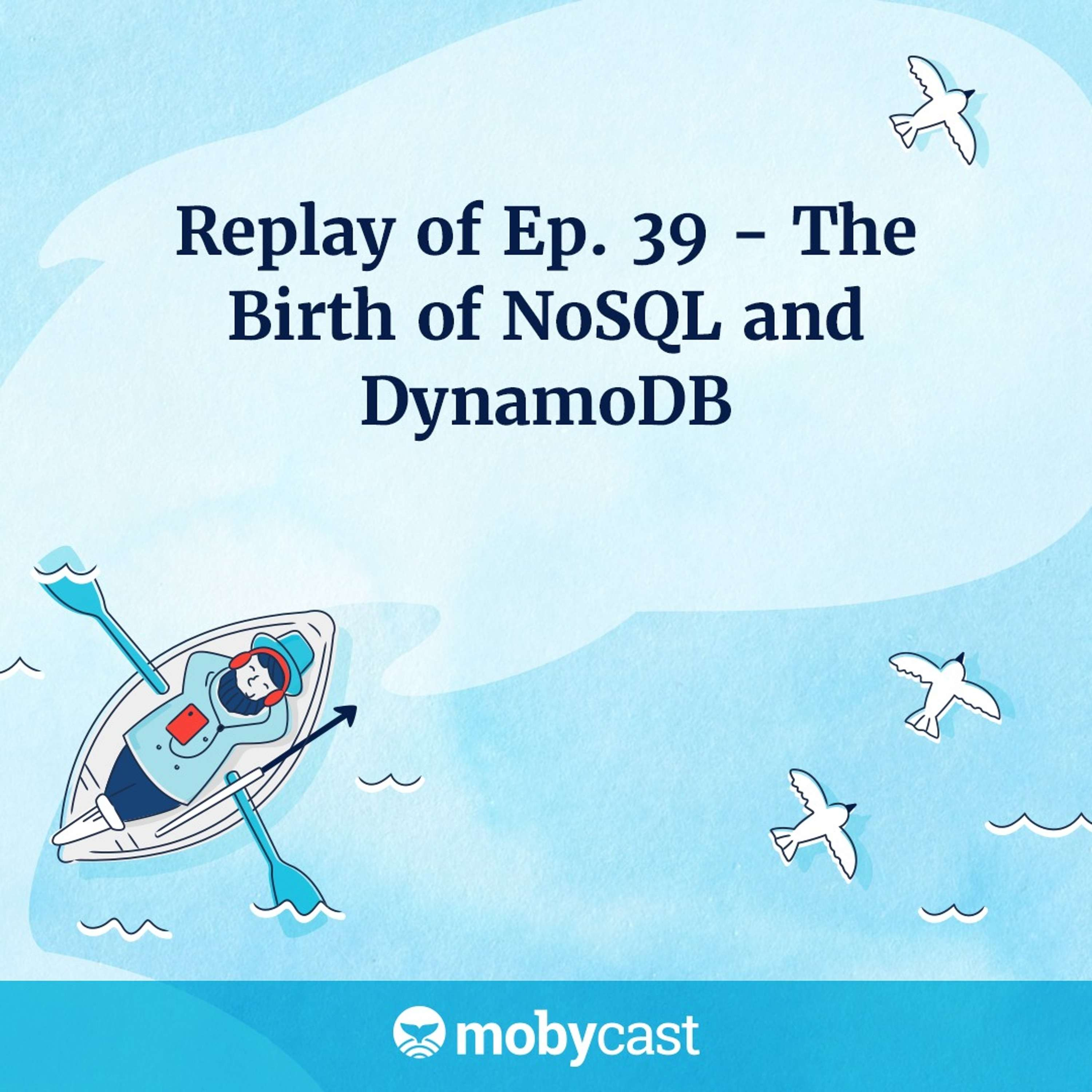 Replay of Ep 39 - The Birth of NoSQL and DynamoDB