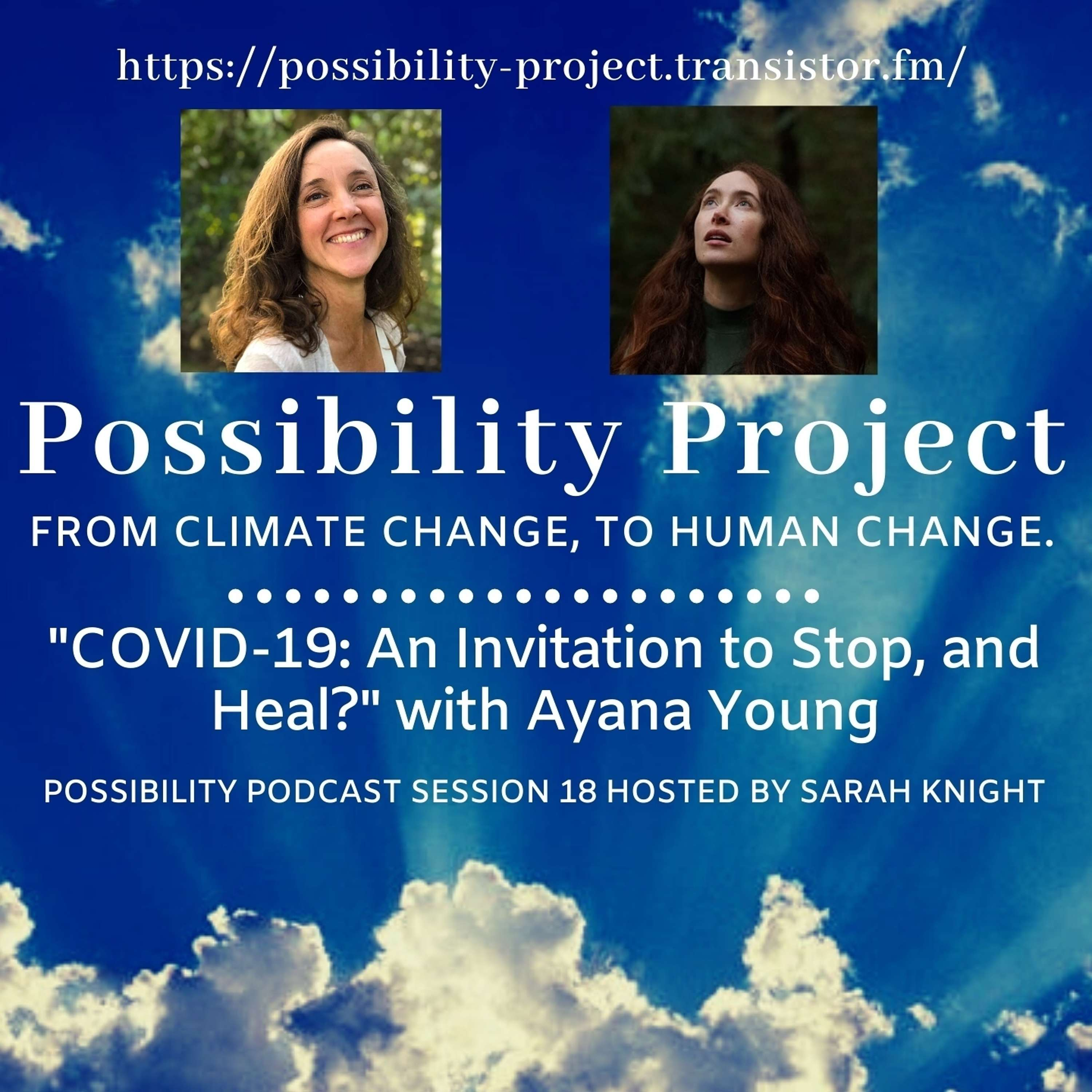 COVID-19: A Chance to Stop, and Heal? Possibility Podcast Session 18