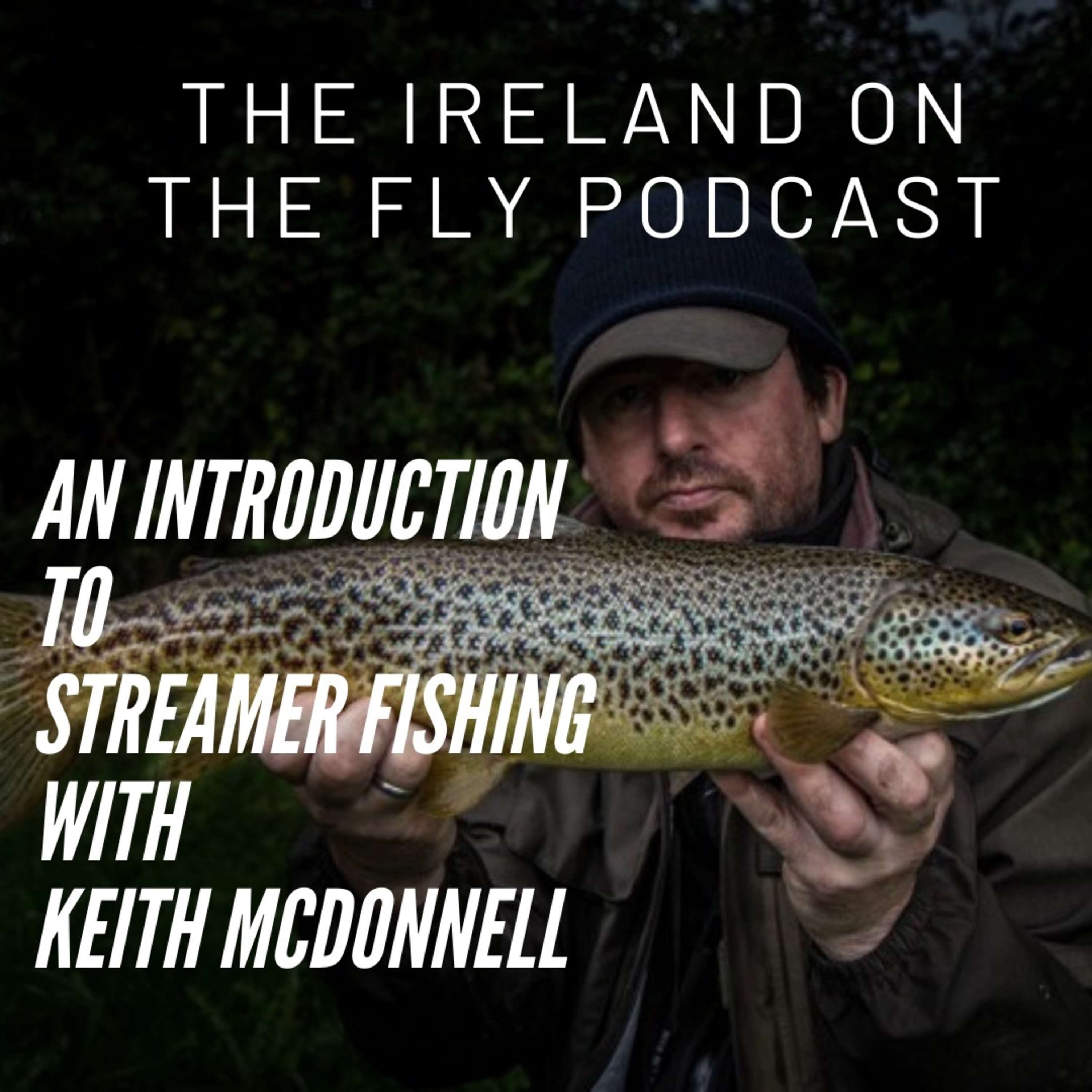 An Introduction to Streamer Fishing with Keith McDonnell