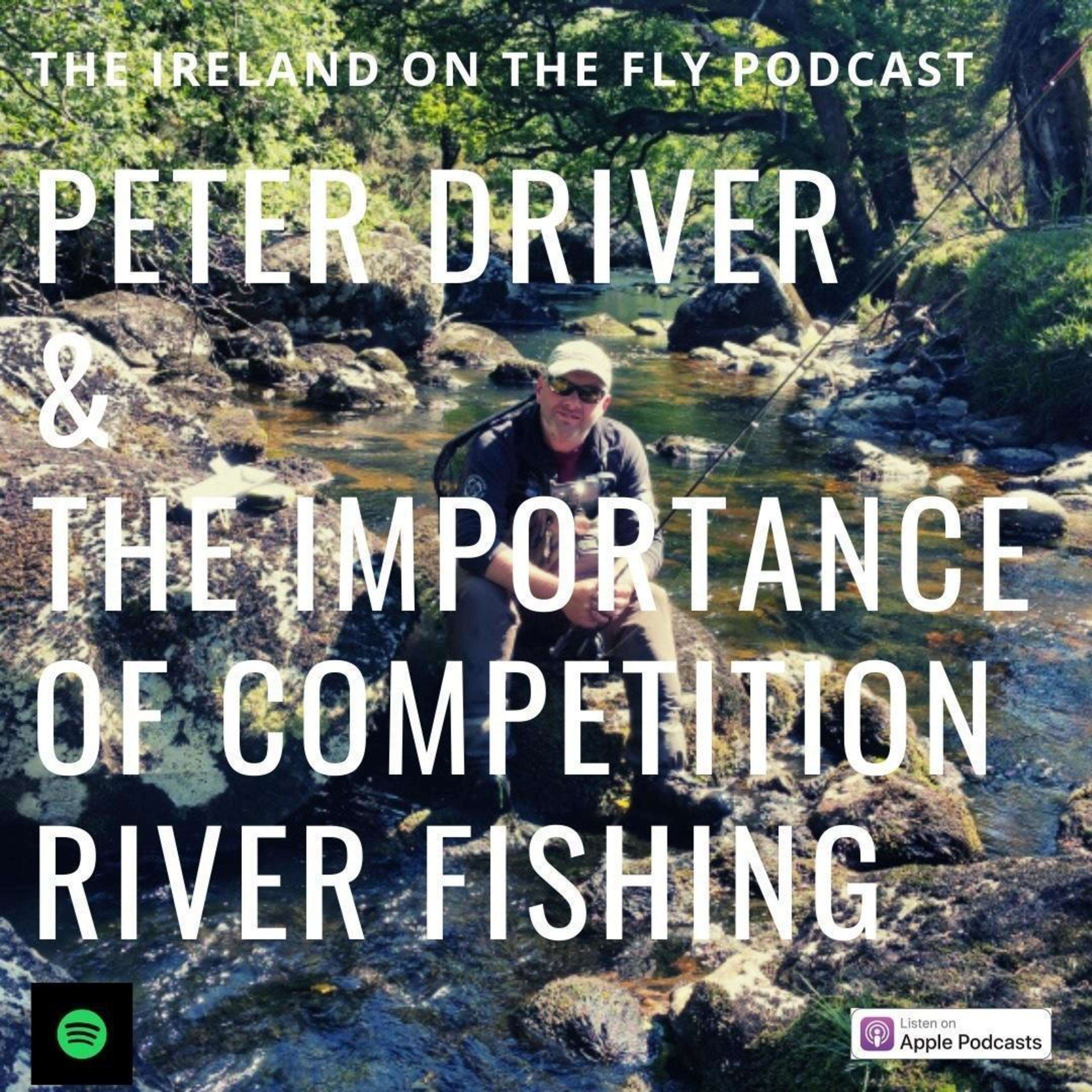 Peter Driver and the Importance of Competition River Fishing