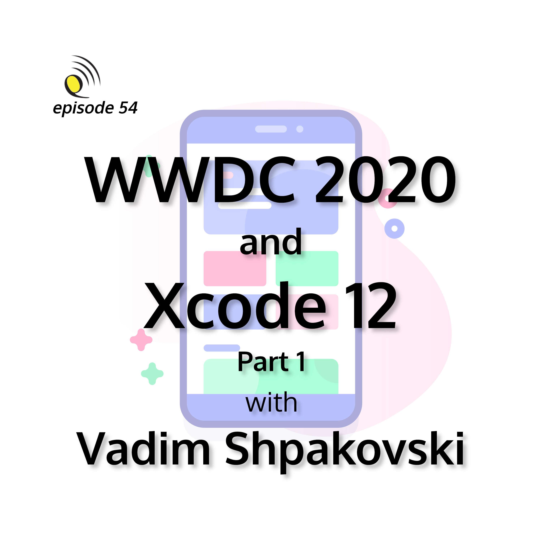 WWDC 2020 and Xcode 12 with Vadim Shpakovski - Part 1