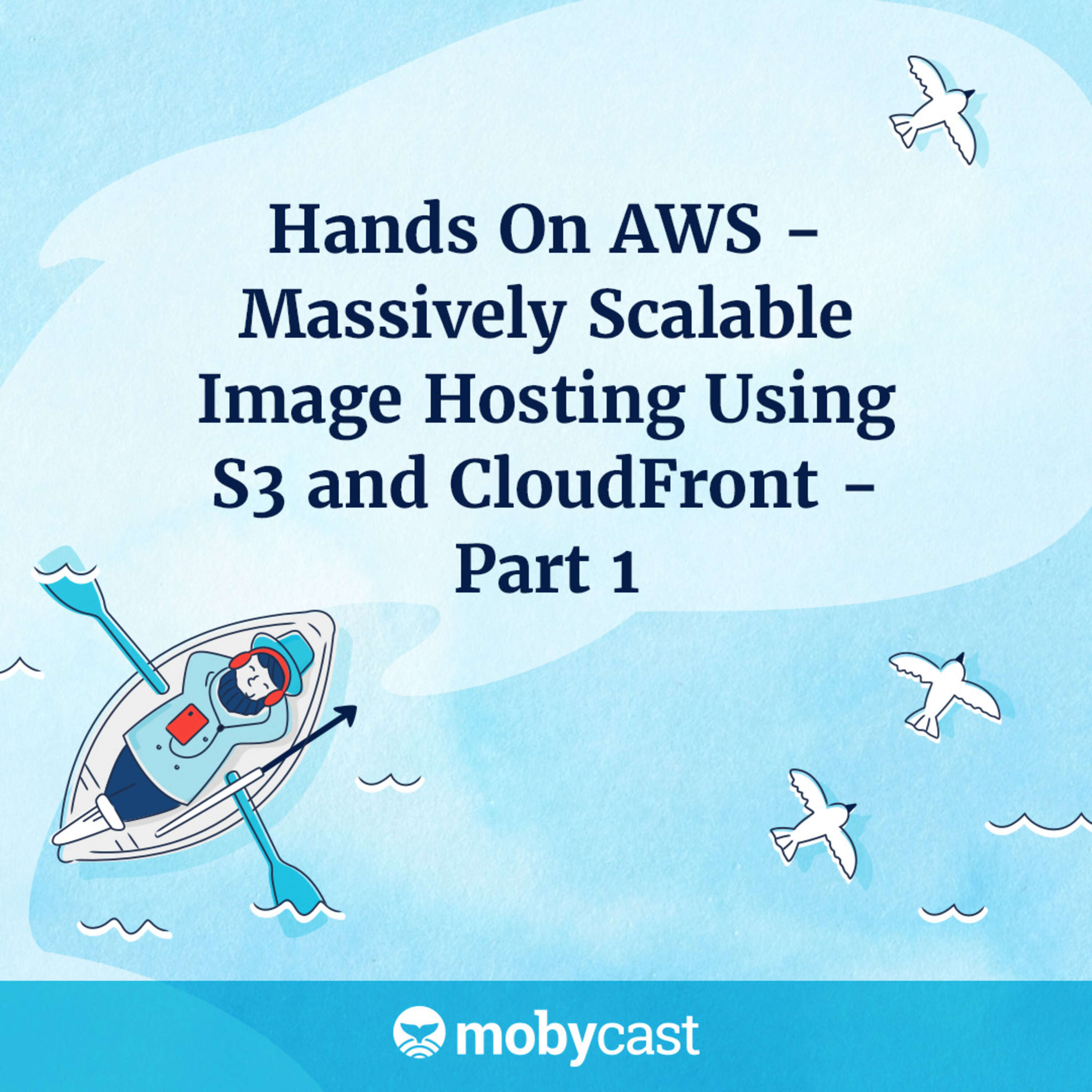 Hands On AWS - Massively Scalable Image Hosting Using S3 and CloudFront - Part 1
