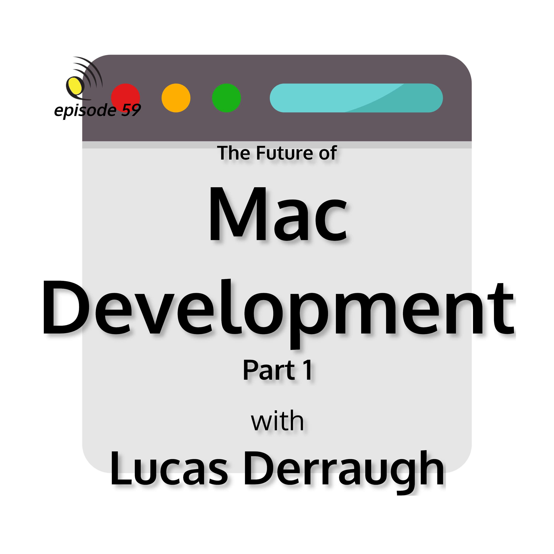 The Future of Mac Development with Lucas Derraugh - Part 1