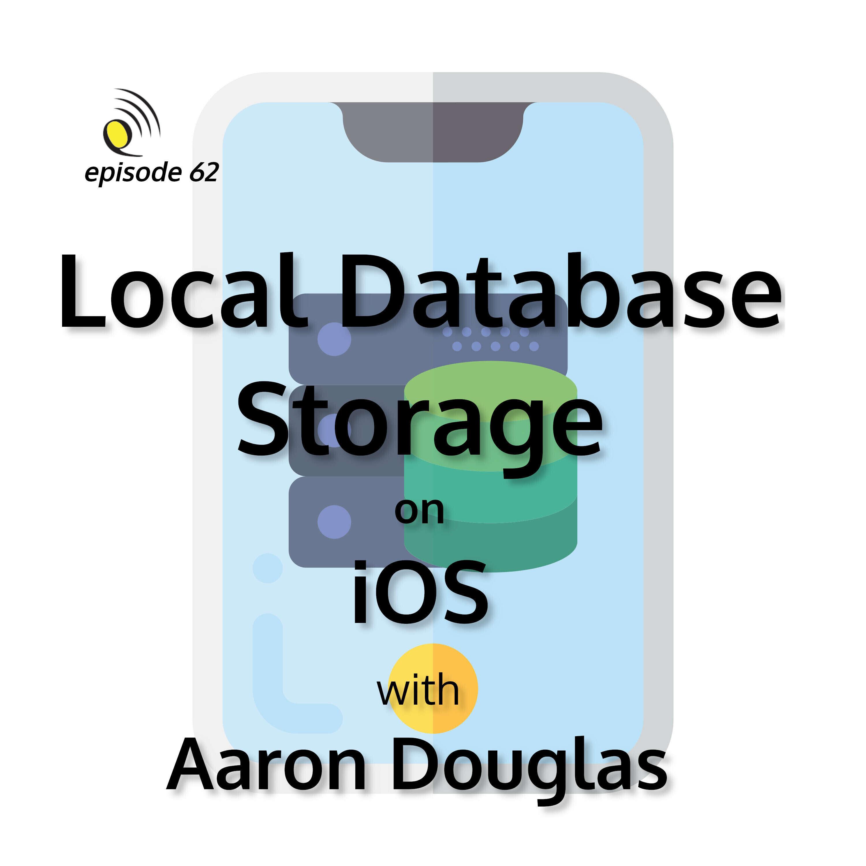 Local Database Storage on iOS with Aaron Douglas