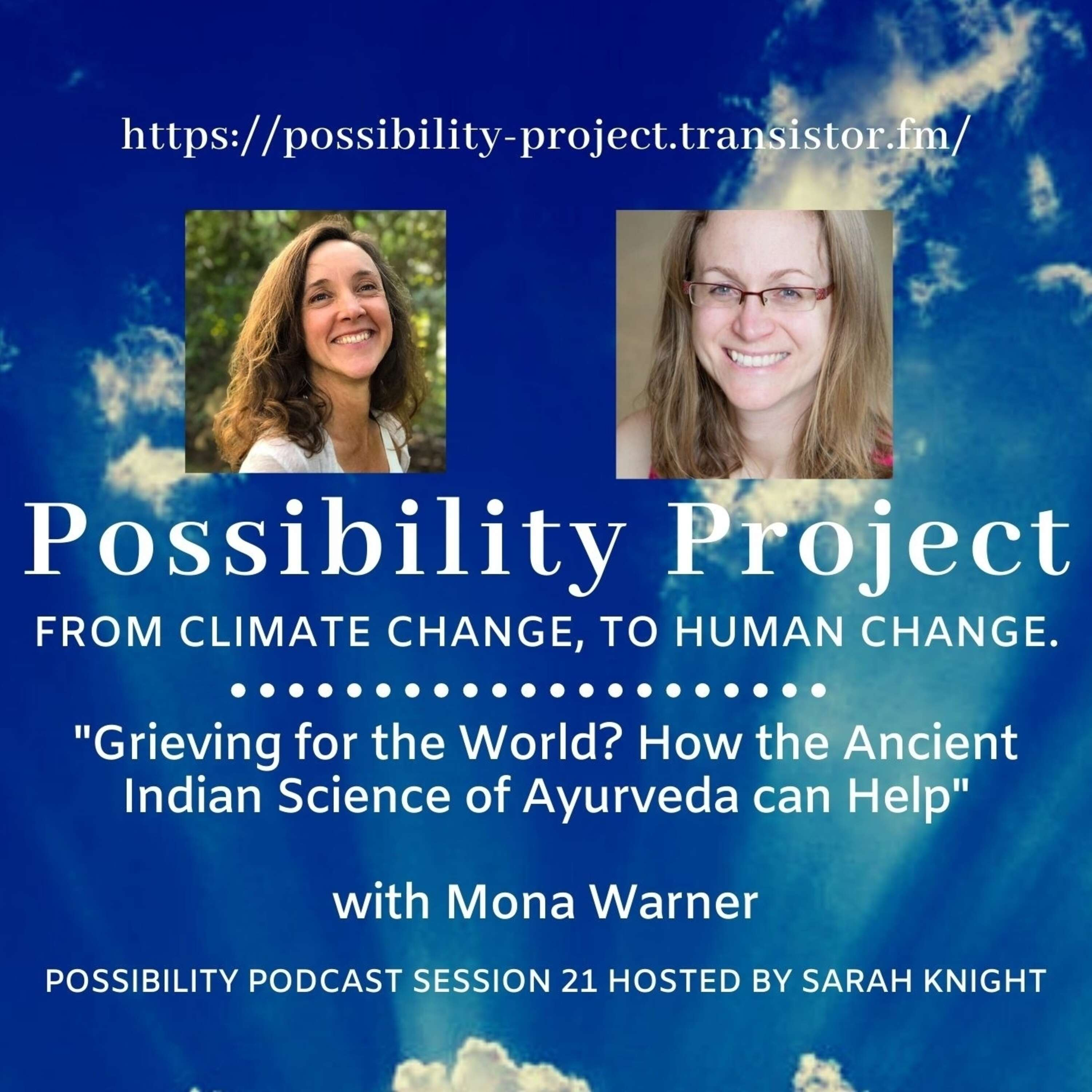 Grieving for the World? How the Ancient Indian Science of Ayurveda can Help. Possibility Podcast Session 21
