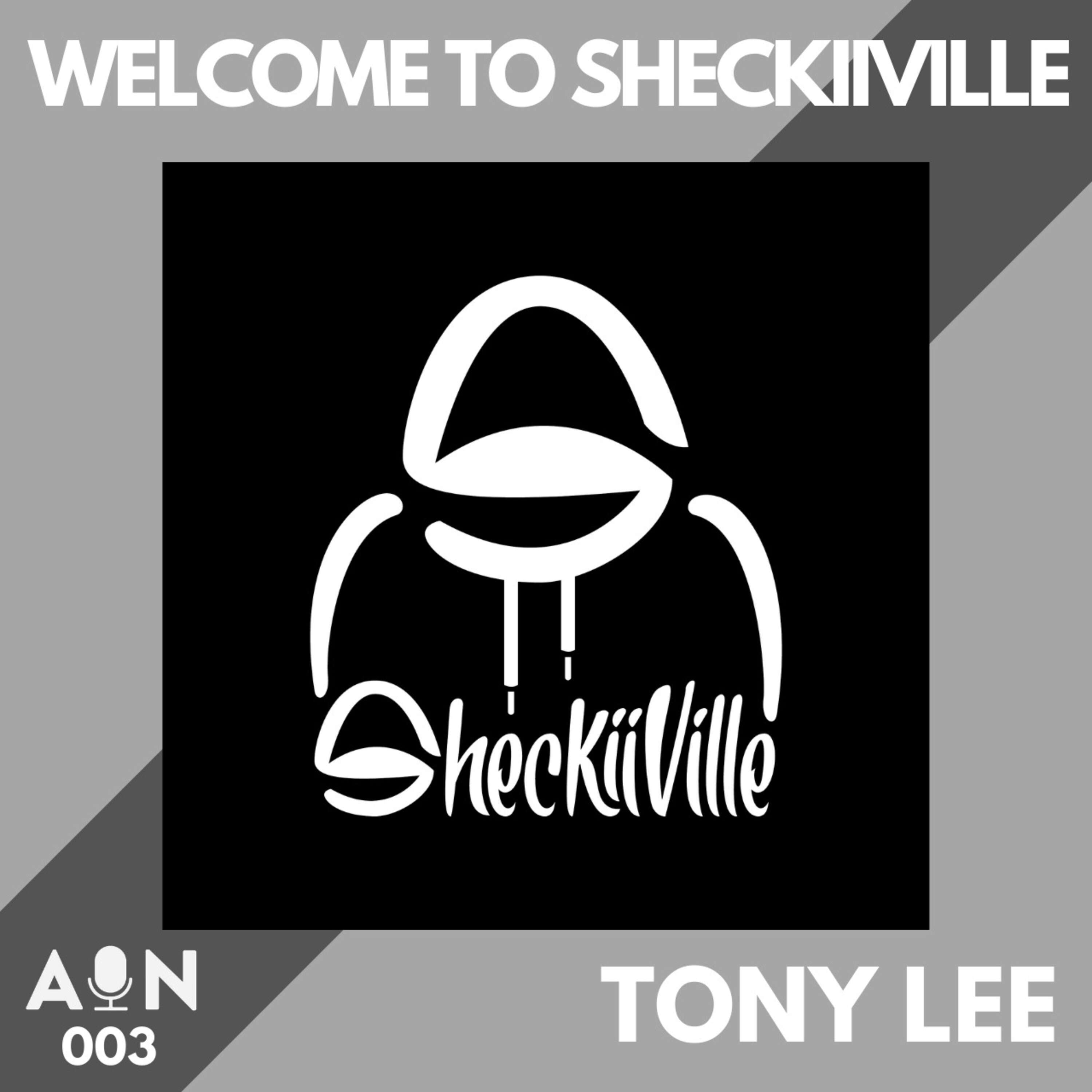 003 // Welcome to Sheckiiville with Tony Lee // Los Angeles, CA - USA