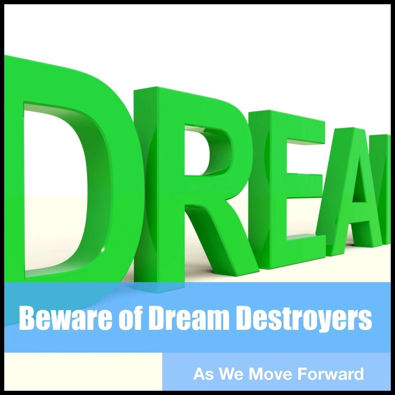 Beware of Dream Destroyers