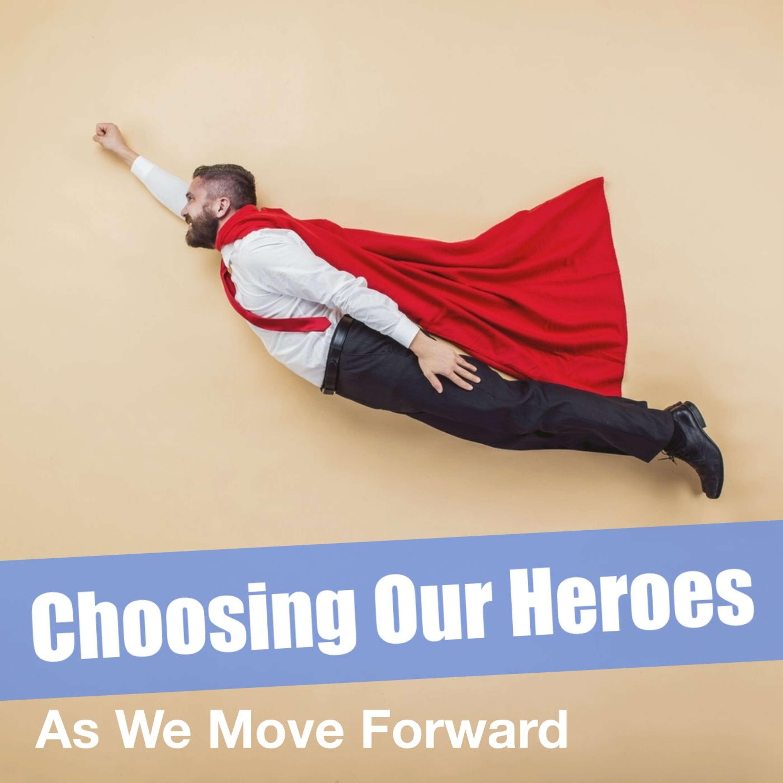 Choosing Our Heroes
