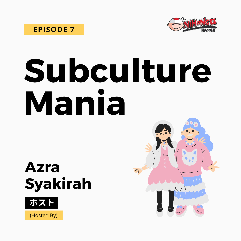 S1E7: Subculture Mania