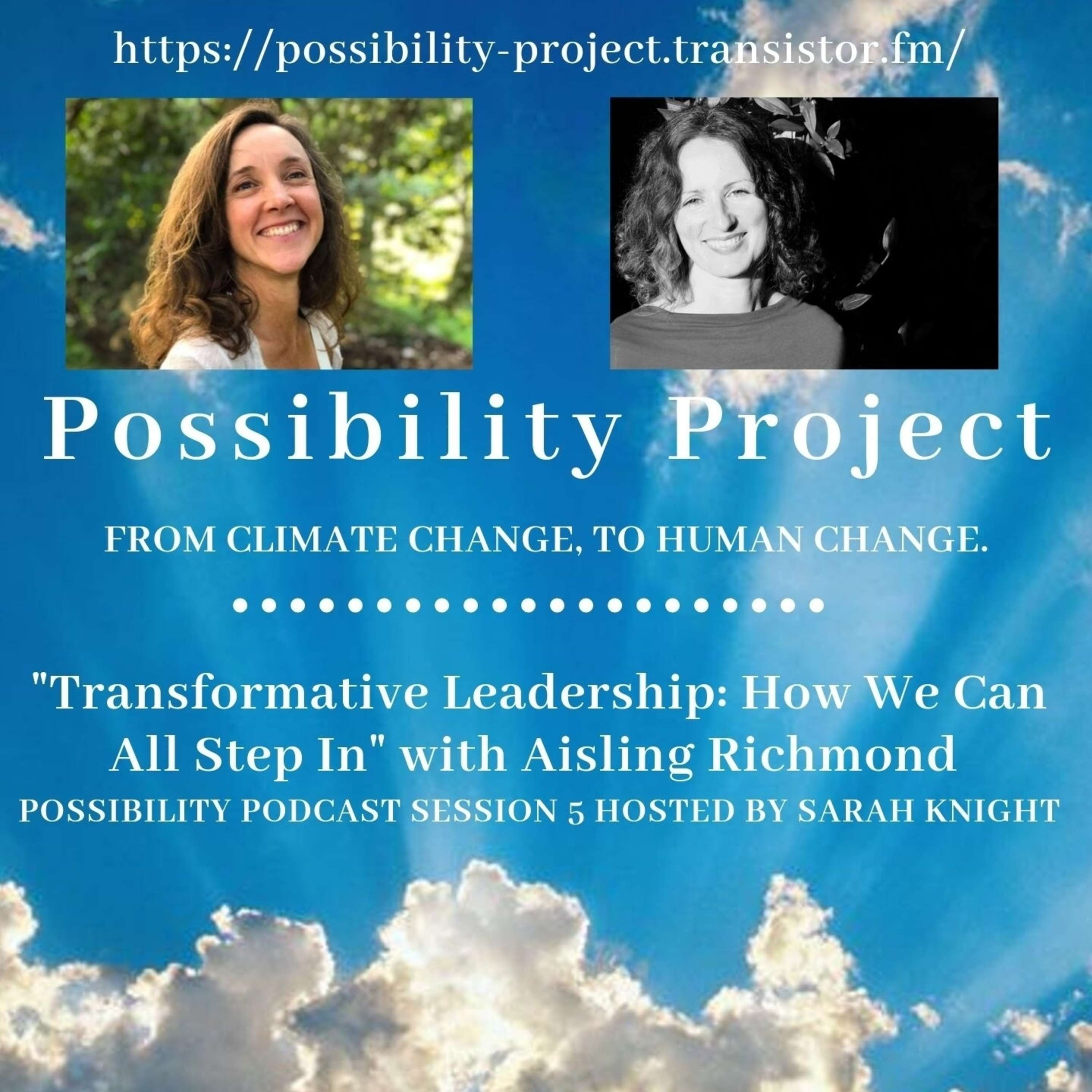 Transformative Leadership: How We Can All Step In. Possibility Podcast Session 5