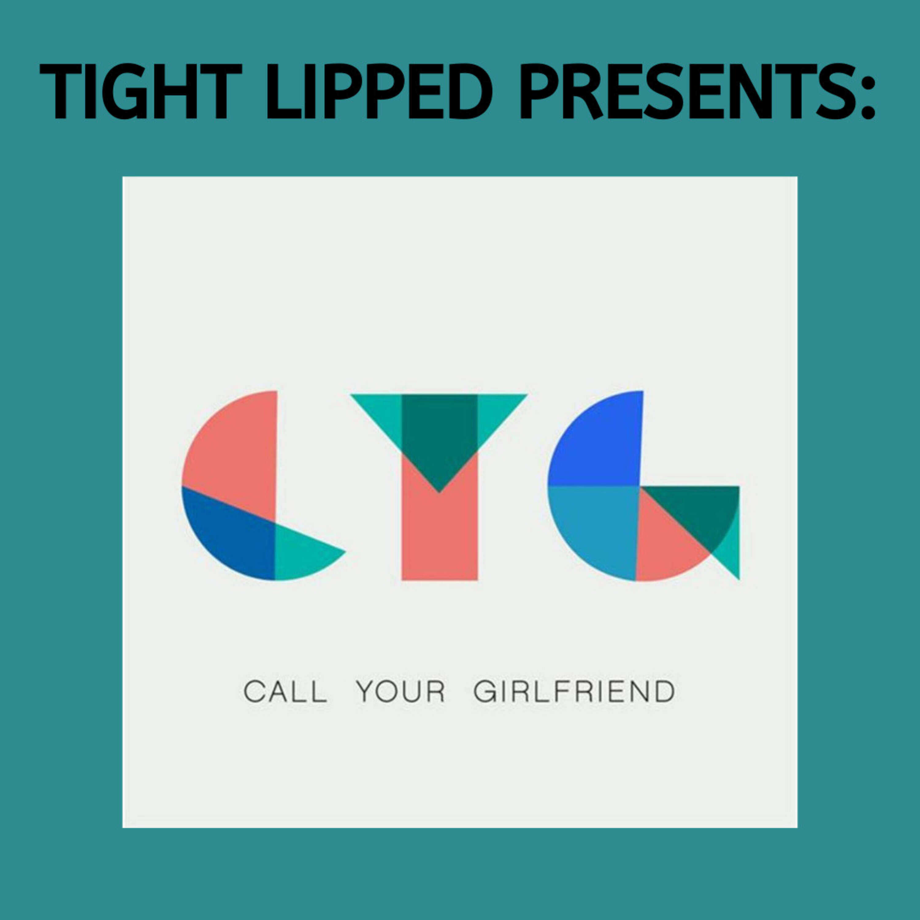 Tight Lipped Presents: Call Your Girlfriend