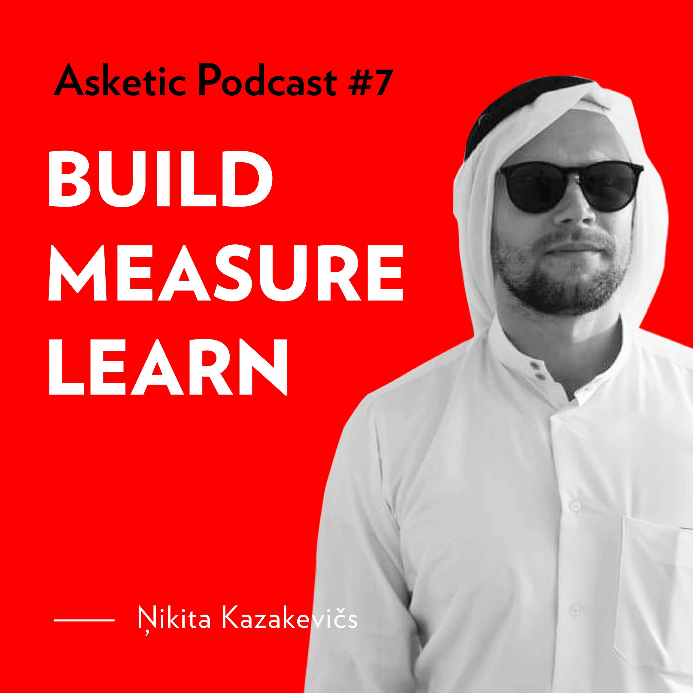 Asketic Podcast #7 Ņikita Kazakevičs — Build, Measure, Learn