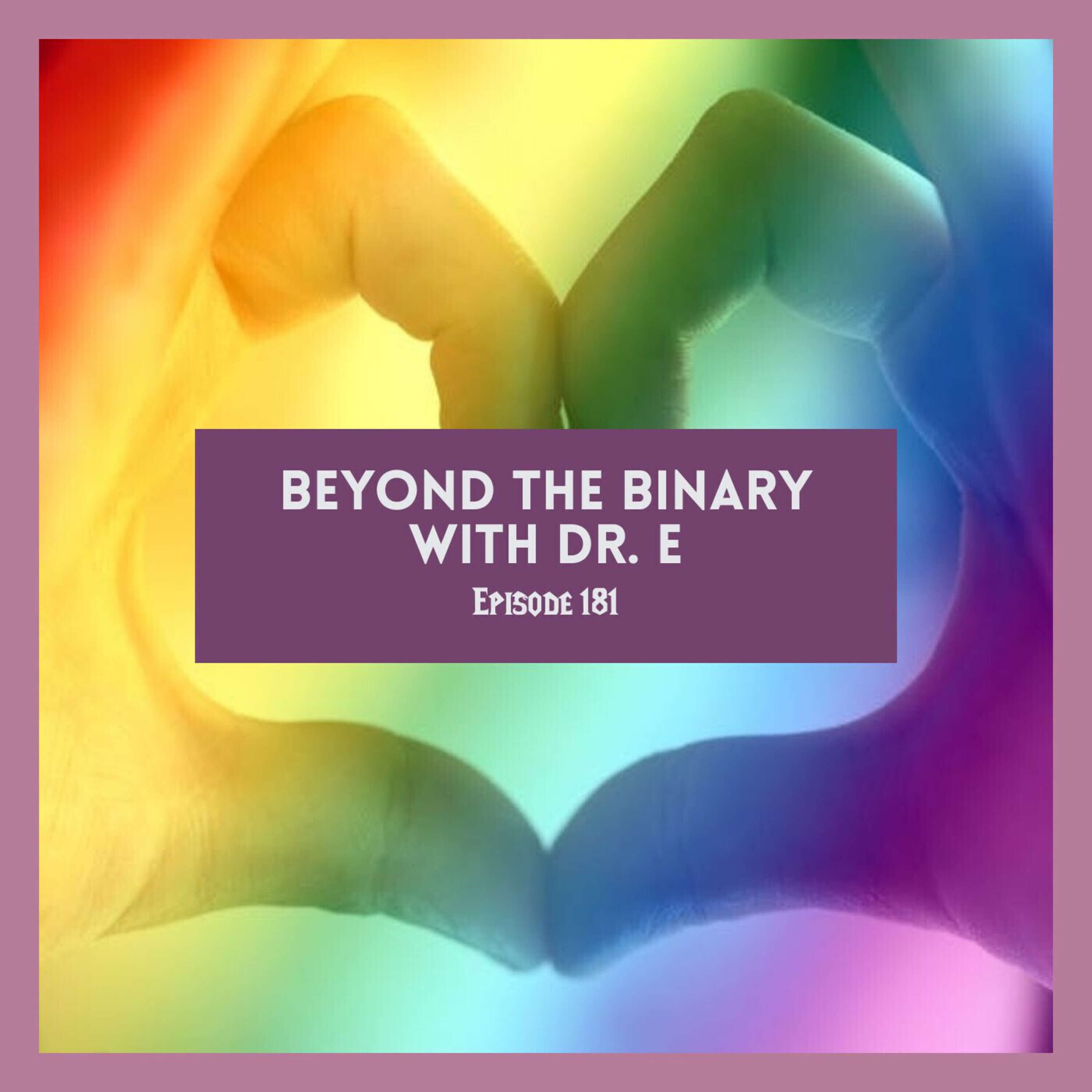 Beyond The Binary with Dr. E