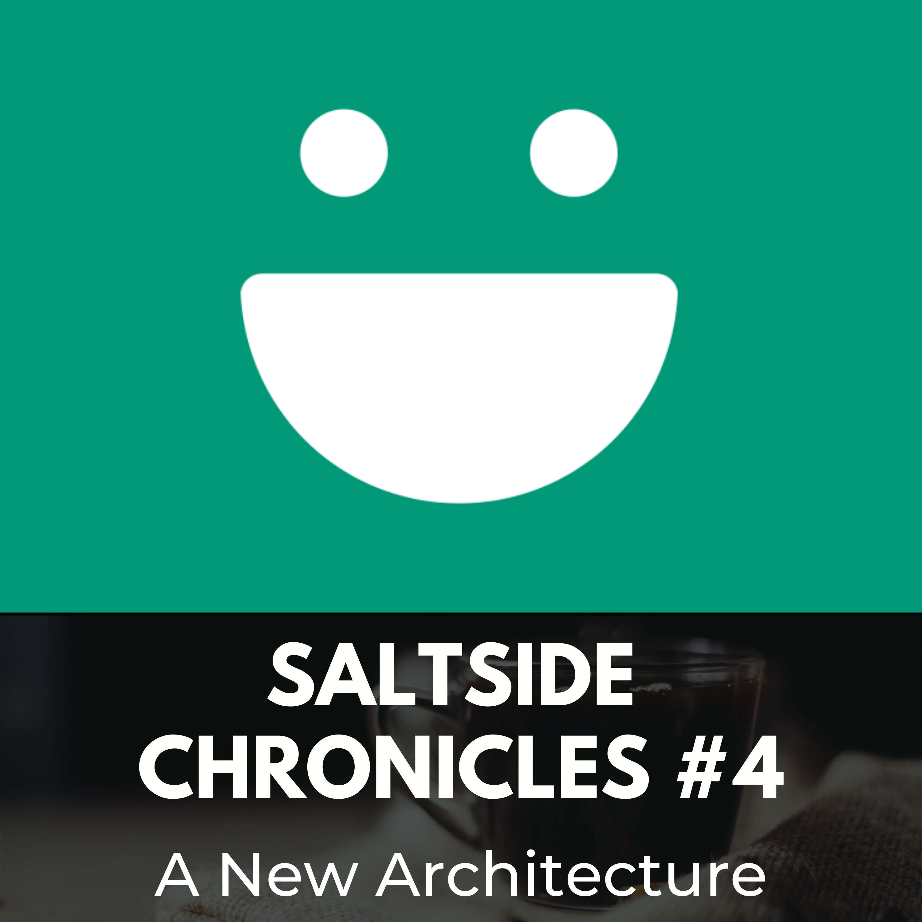 Saltside Chronicles #4: A New Architecture