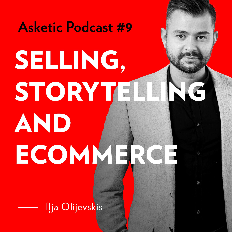 Asketic Podcast #9 Iļja Olijevskis — Selling, Storytelling and Ecommerce