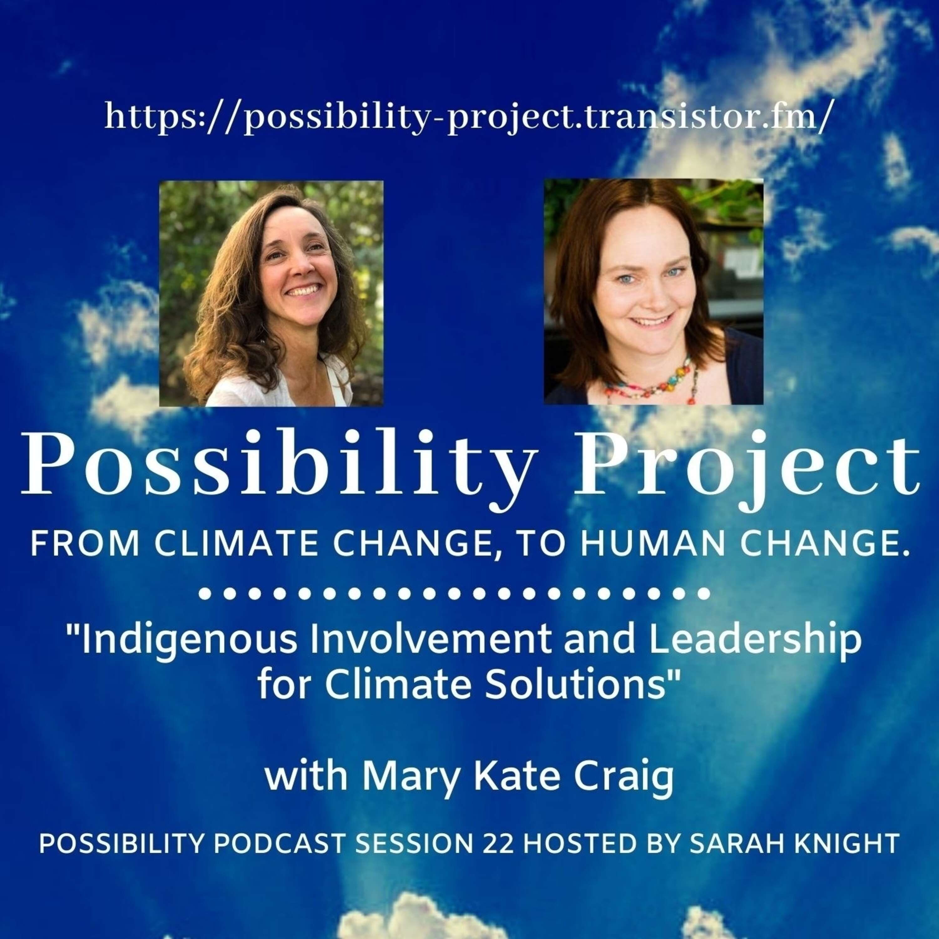 Indigenous Involvement and Leadership for Climate Solutions. Possibility Podcast Session 22