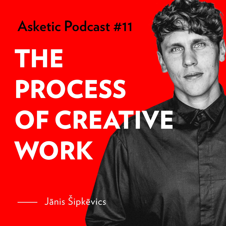Asketic Podcast #11 Jānis Šipkēvics — The Process Of Creative Work