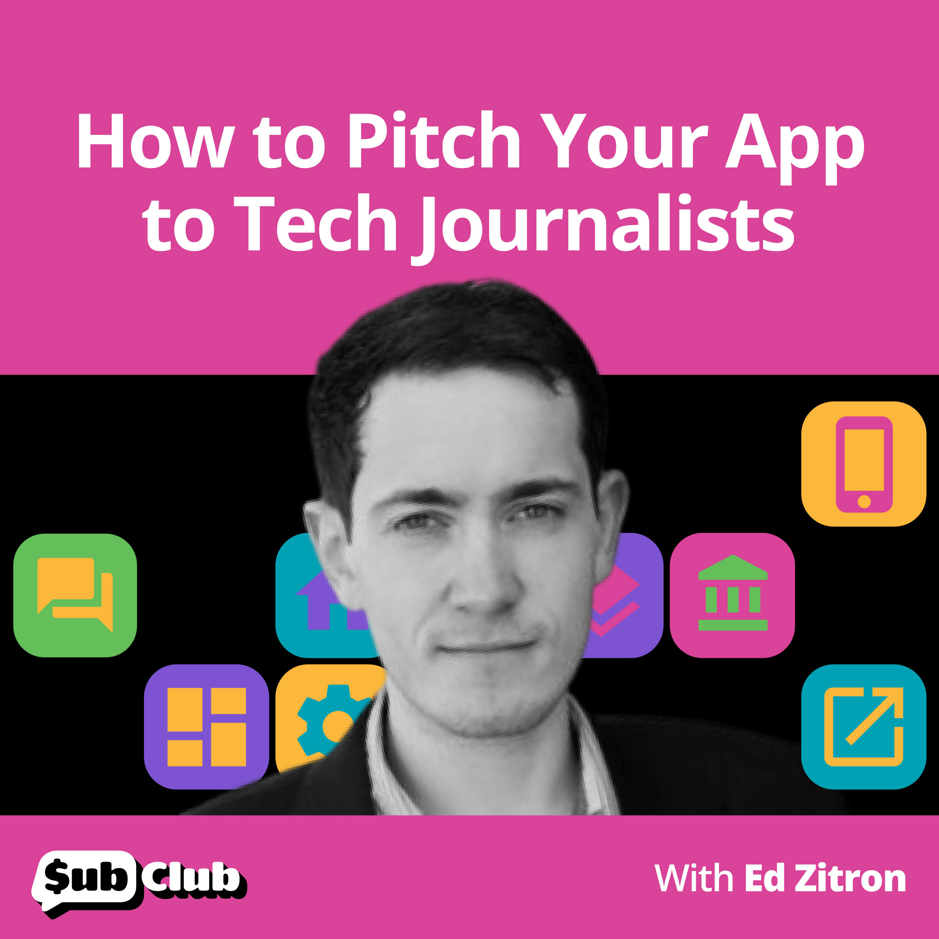 Ed Zitron, EZPR - How to Pitch Your App to Tech Journalists