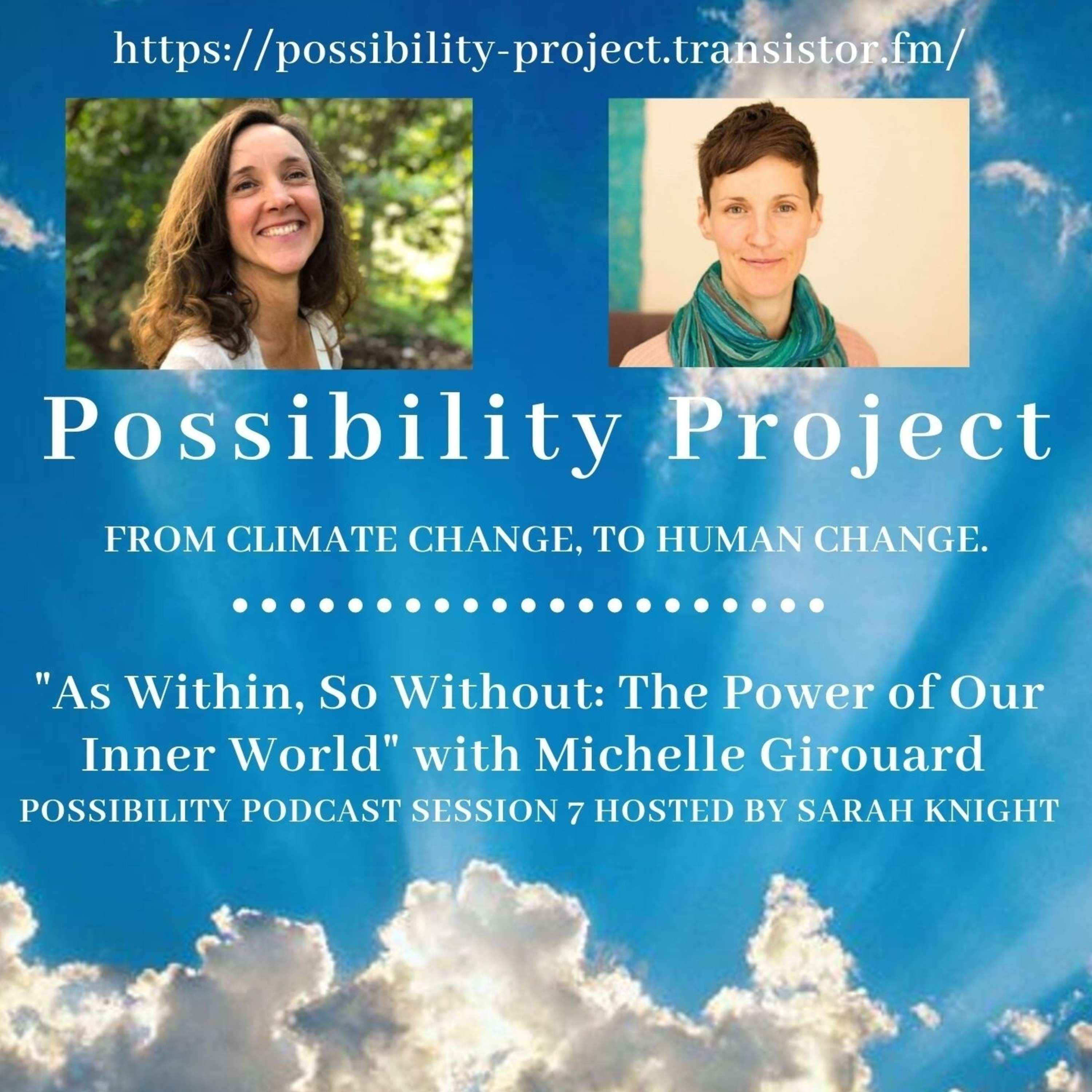 As Within, So Without: The Power of Our Inner World. Possibility Podcast Session 7