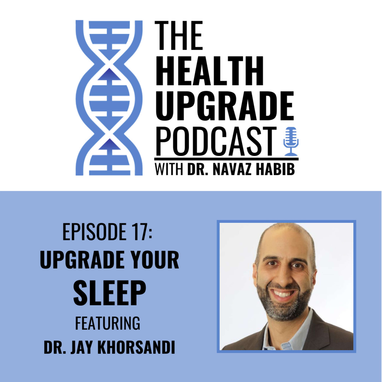 Upgrade your sleep - featuring Dr. Jay Khorsandi
