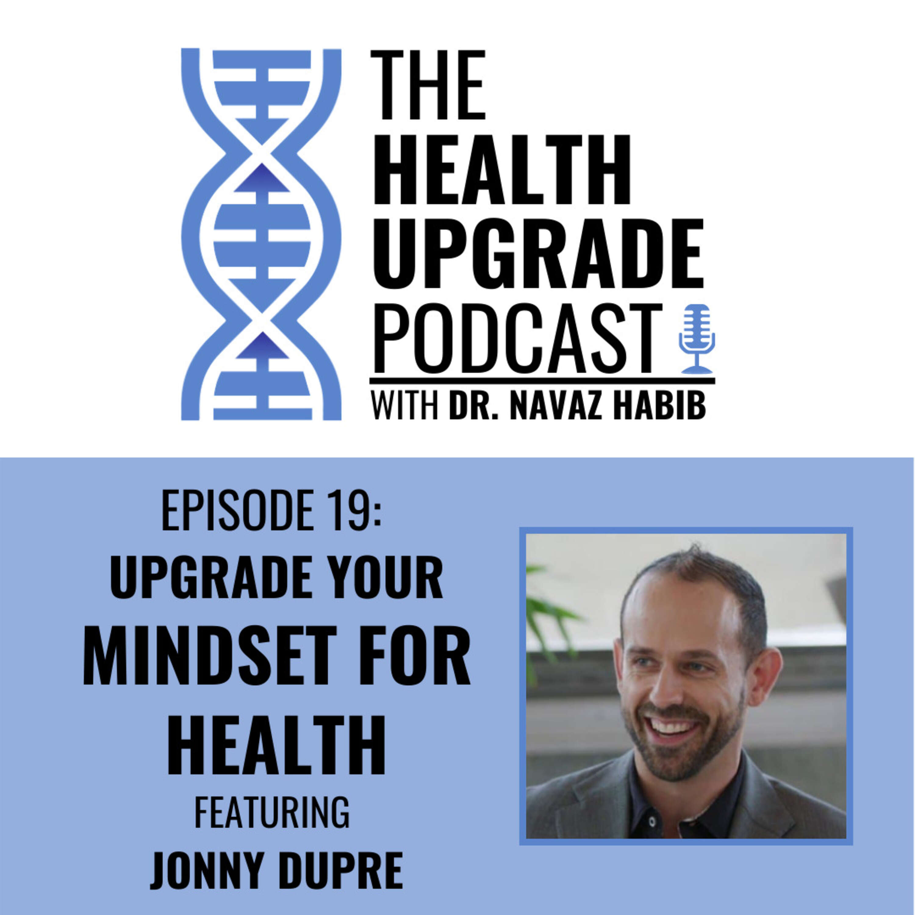Upgrade your mindset for health - featuring Jonny Dupre.
