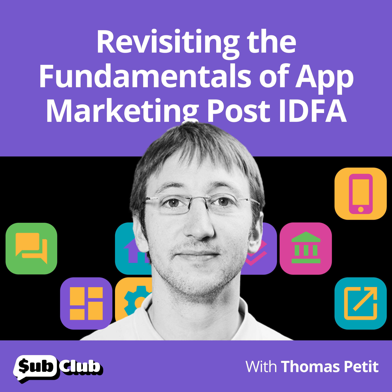Thomas Petit - Revisiting the Fundamentals of App Marketing Post IDFA