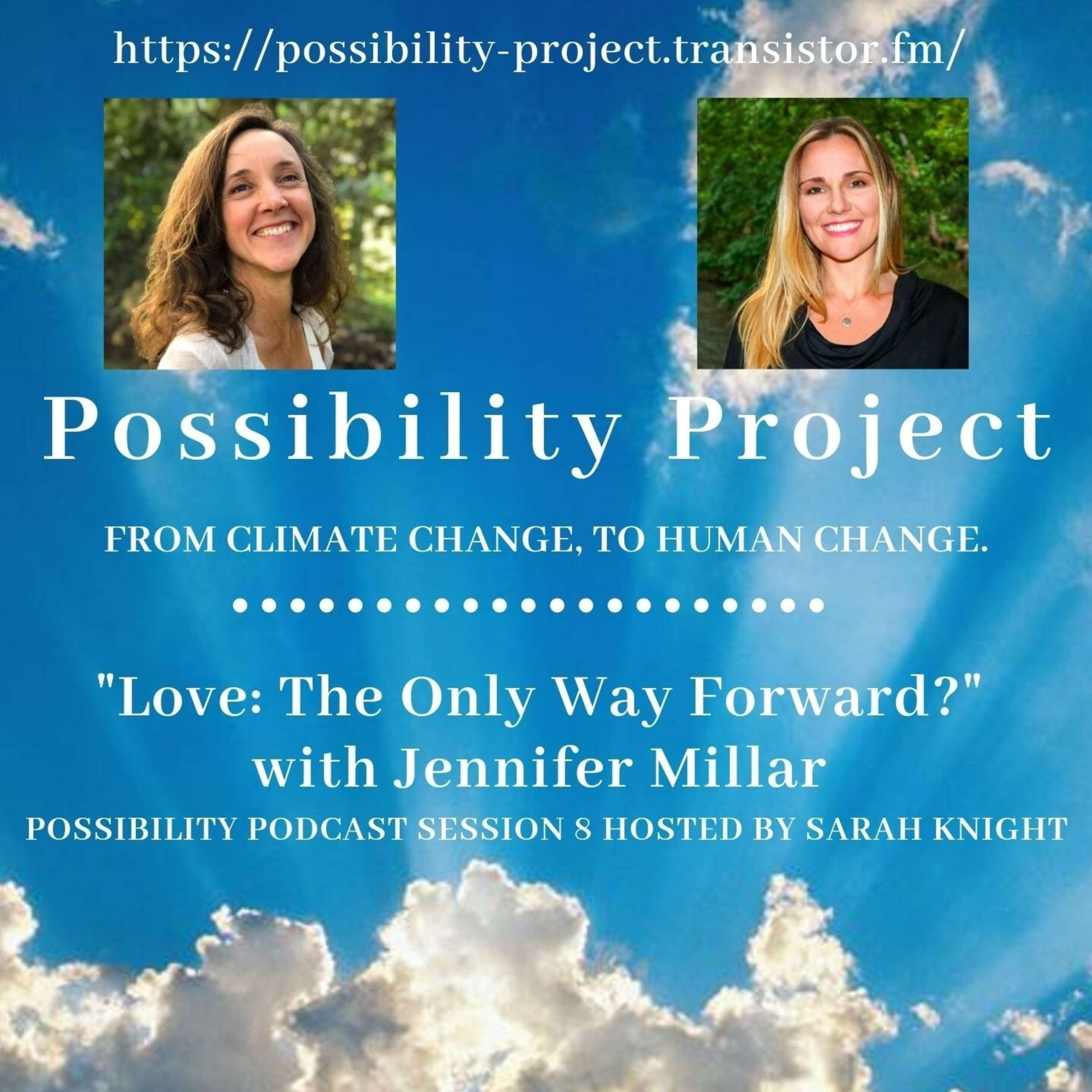 Love: The Only Way Forward? Possibility Podcast Session 8