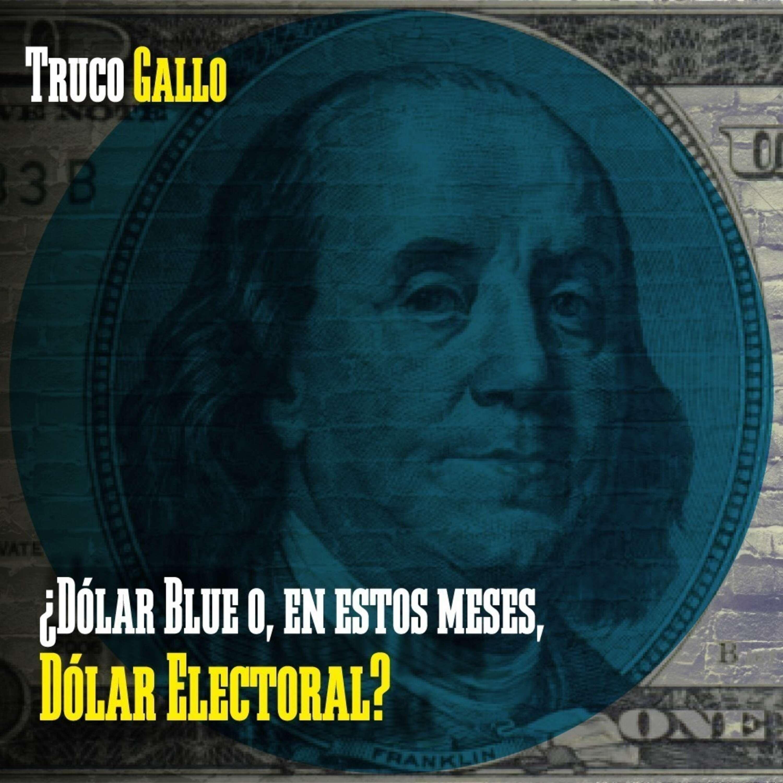 ¿Dólar Blue o, en estos meses, Dólar Electoral?