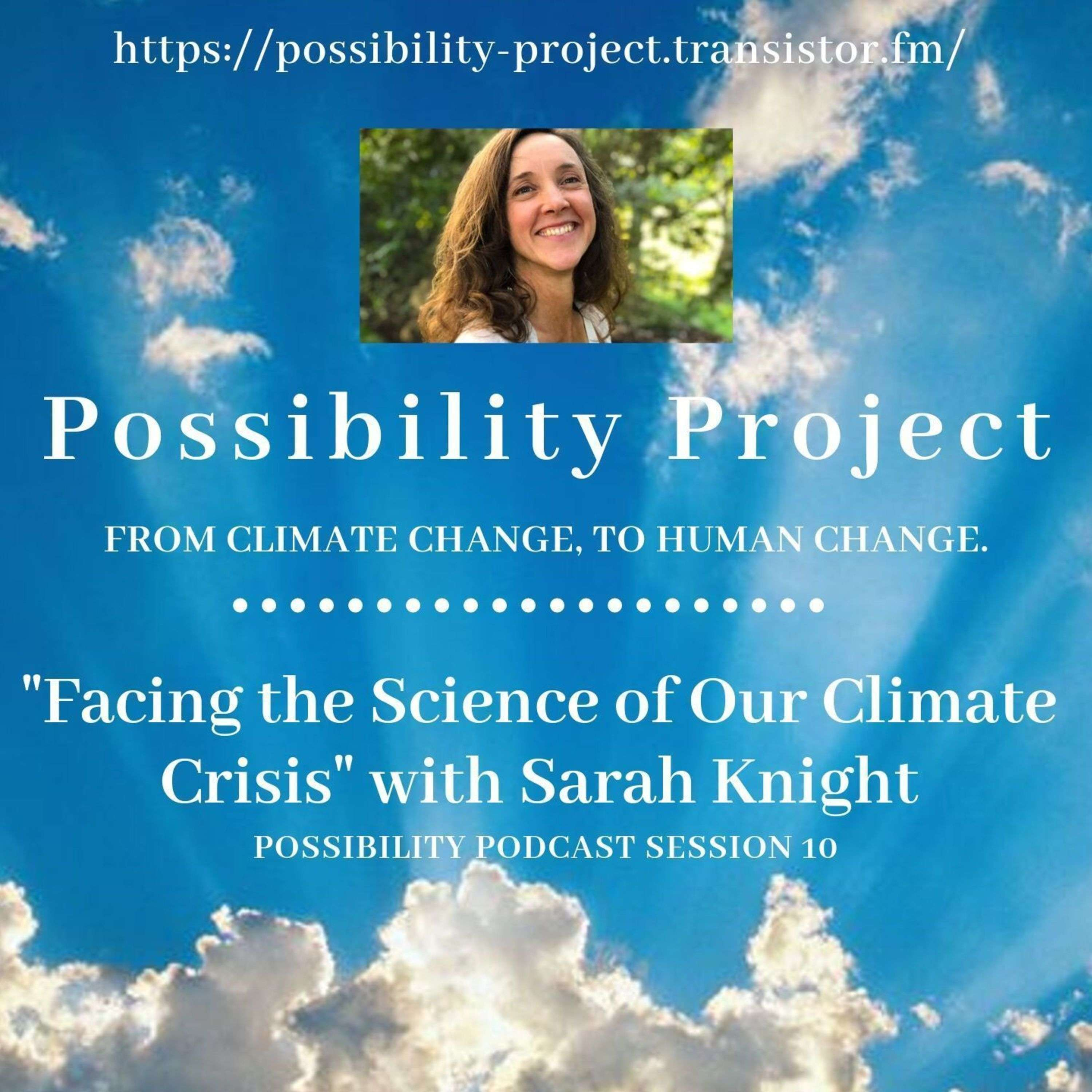 Facing the Science of our Climate Crisis. Possiblity Podcast Session 10