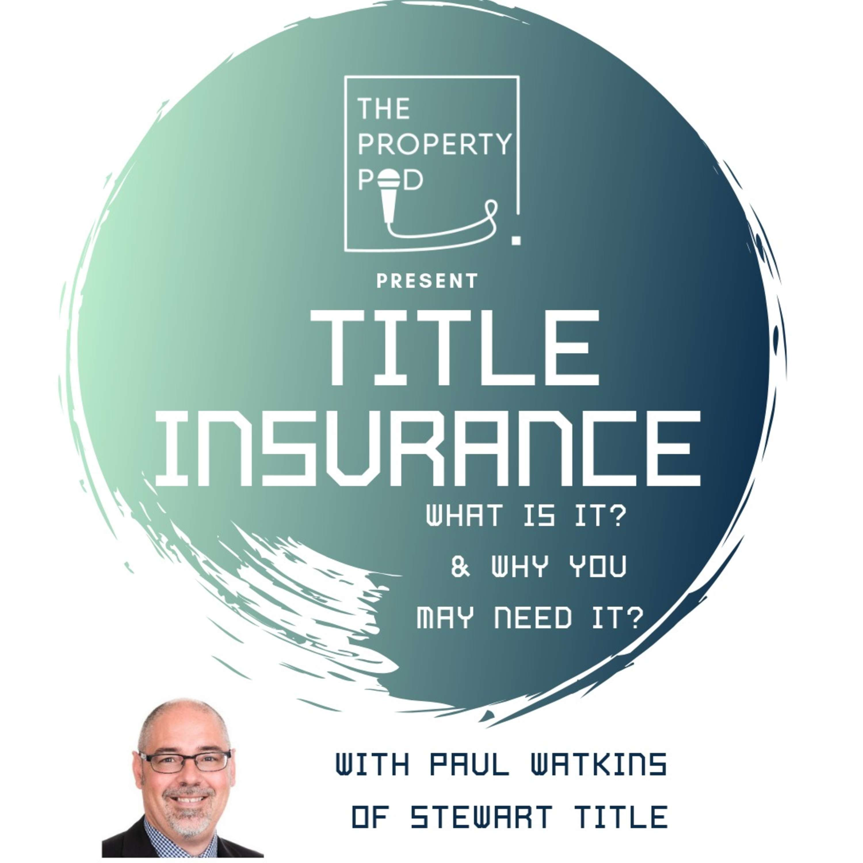 Title Insurance... What is it? and Why you may need it? with PAUL WATKINS