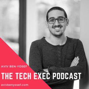 The Tech Exec Podcast with Aviv Ben-Yosef