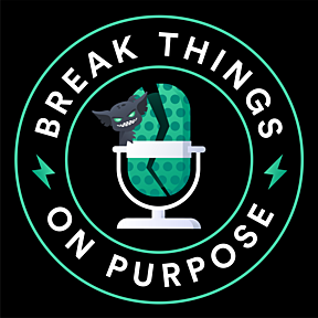 Break Things on Purpose