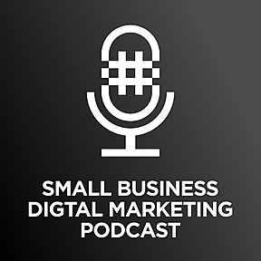 Small Business Digital Marketing Podcast - Hill Media Group