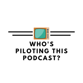 Who's Piloting this Podcast?