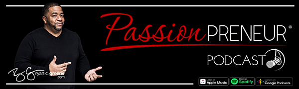 The Passionpreneur Podcast w/ Ryan C. Greene