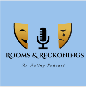 Rooms & Reckonings: An Acting Podcast