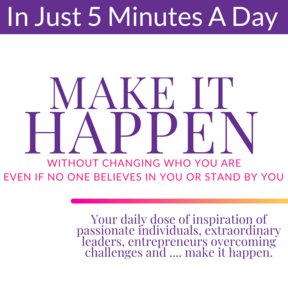 Make It Happen: Secrets To Go From Stuck To Unstoppable Without Changing Who You Are Even if No One Believes In You Or Stand By You