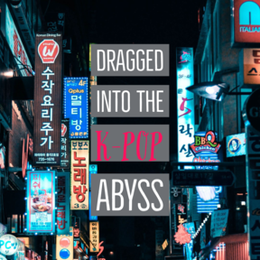 Dragged Into the K-Pop Abyss