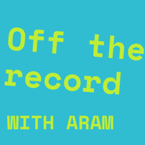 Off the Record with Aram