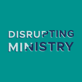 Disrupting Ministry