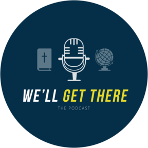 We'll Get There Podcast