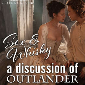 Sex and Whisky: A Discussion of Outlander (Season 3)