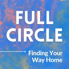 Full Circle: Finding Your Way Home